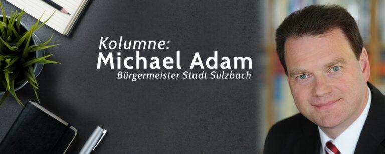 Michael Adam, Bürgermeister der Stadt Sulzbach schreibt
